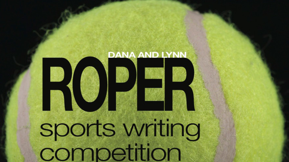 Dana and Lynn Roper Sports Writing Competition | College of