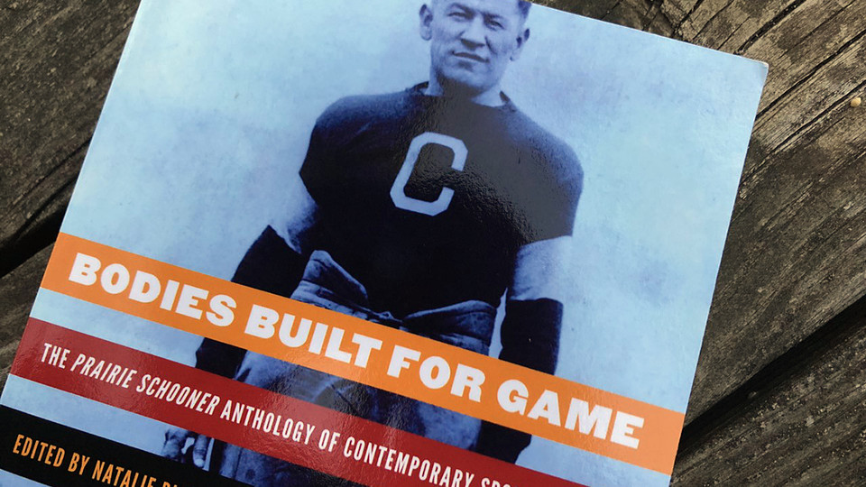 """""""Bodies Built for Game"""" is an anthology inspired by a Prairie Schooner topic and published by the University of Nebraska Press."""