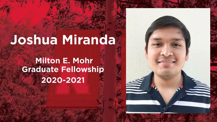 Joshua Miranda received a Milton E. Mohr Fellowship for 2020-2021.