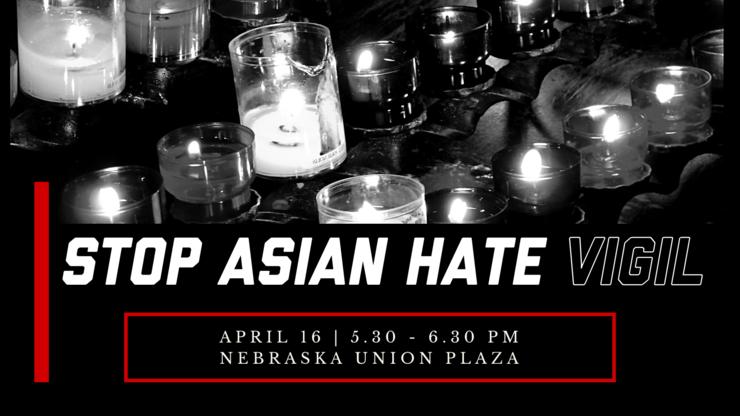 Stop Asian Hate Vigil, April 16 at 5.30 PM at Nebraska Union Plaza
