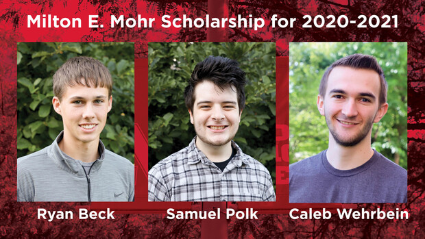 Ryan Beck, Samuel Polk and Caleb Wehrbein received Milton E. Mohr scholarships for 2020-2021. Not pictured are Nathan Donoghue and Elizabeth Schousek