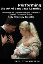 """Performing the Art of Language Learning: Deepening the Language Learning Experience through Theatre and Drama"" by Kelly Kingsbury Brunetto, assistant professor of practice in modern languages and literatures."