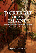 """Portrait of an Island: The Architecture and Material Culture of Gorée, Sénégal, 1758-1837"" by Mark Hinchman, professor of interior design."