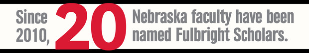 Since 2010, 20 Nebraska faculty have been granted Fulbright Scholar awards.