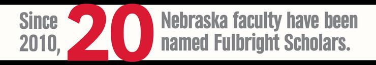 Since 2010, 20 Nebraska faculty have been granted Fulbright Scholar awards.